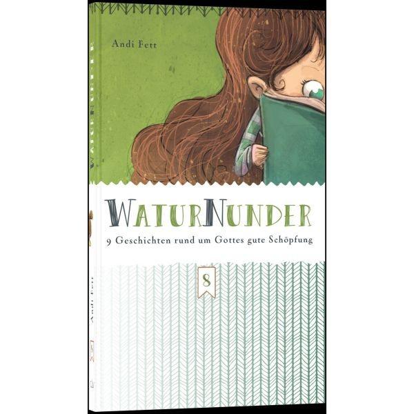 WaturNunder (8) Neun Geschichten rund um Gottes gute Schöpfung