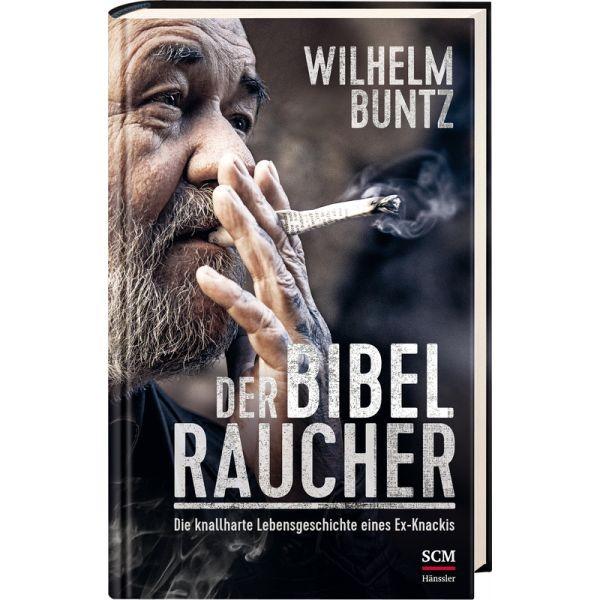 Der Bibelraucher- Die knallharte Lebensgeschichte eines Ex-Knackis
