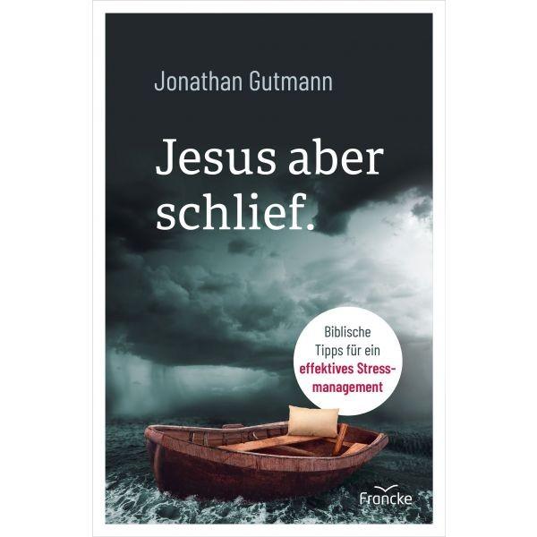 Jesus aber schlief. Biblische Tipps für ein effektives Stressmanagement