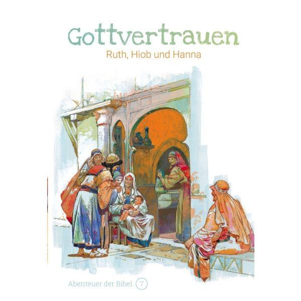 Gottvertrauen – Ruth, Hiob und Hanna